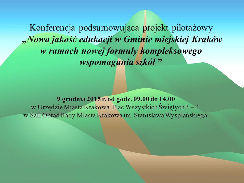 """Konferencja podsumowująca projekt pilotażowy """"Nowa jakość edukacji w Gminie miejskiej Kraków w ramach nowej formuły kompleksowego wspomagania szkół 9.12.2015 rok"""