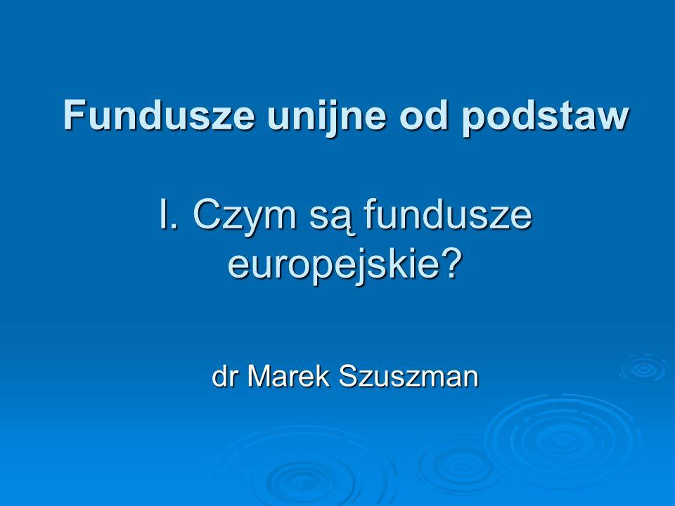 Fundusze unijne od podstaw I. Czym są fundusze europejskie