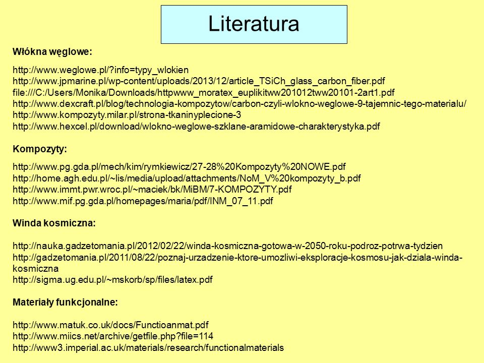 Literatura Włókna węglowe: http://www.weglowe.pl/ info=typy_wlokien
