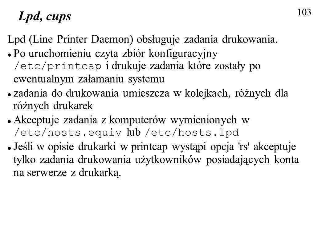 Lpd, cups Lpd (Line Printer Daemon) obsługuje zadania drukowania.