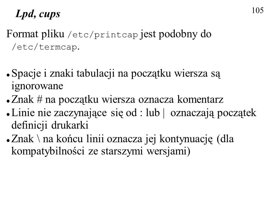 Format pliku /etc/printcap jest podobny do /etc/termcap.
