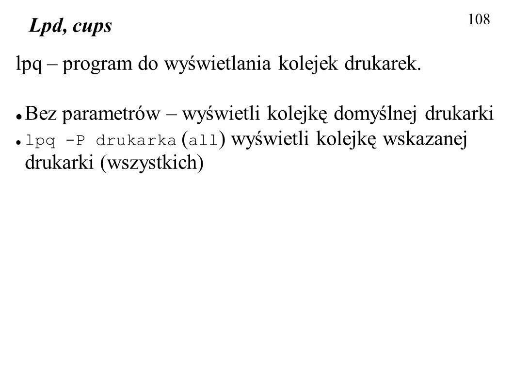 lpq – program do wyświetlania kolejek drukarek.
