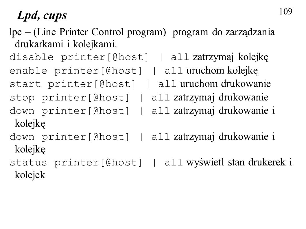 109 Lpd, cups. lpc – (Line Printer Control program) program do zarządzania drukarkami i kolejkami.