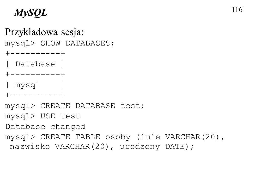 MySQL Przykładowa sesja: mysql> SHOW DATABASES; +----------+