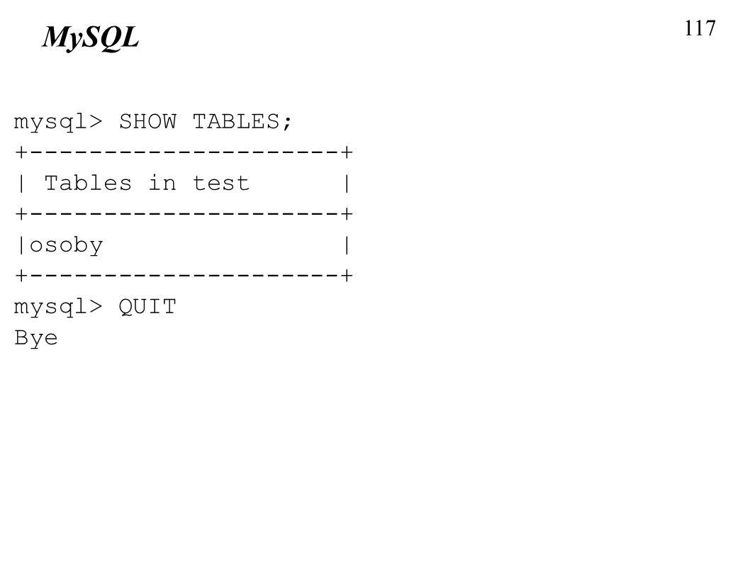 MySQL mysql> SHOW TABLES; +---------------------+