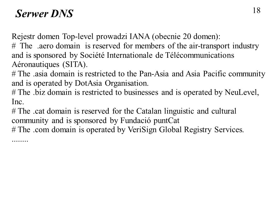 18 Serwer DNS. Rejestr domen Top-level prowadzi IANA (obecnie 20 domen):
