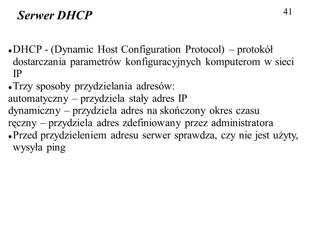 41 Serwer DHCP. DHCP - (Dynamic Host Configuration Protocol) – protokół dostarczania parametrów konfiguracyjnych komputerom w sieci IP.