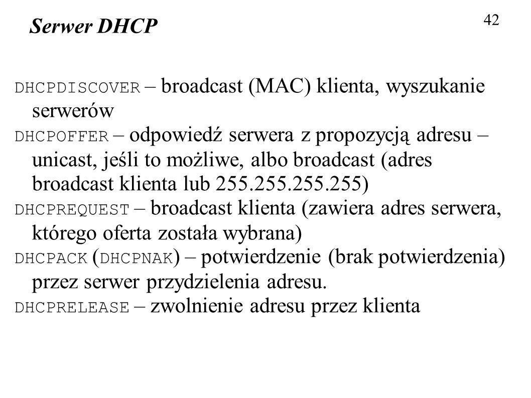 42 Serwer DHCP. DHCPDISCOVER – broadcast (MAC) klienta, wyszukanie serwerów.