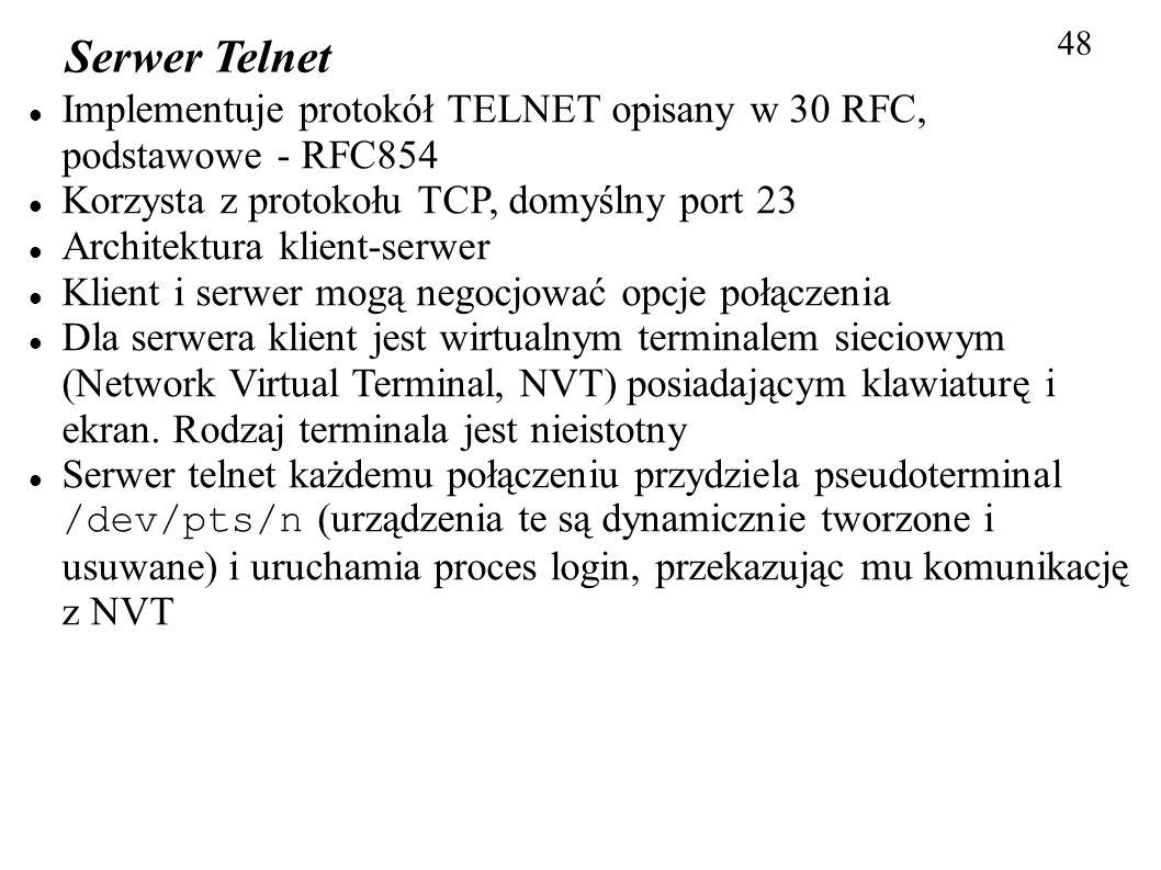 48 Serwer Telnet. Implementuje protokół TELNET opisany w 30 RFC, podstawowe - RFC854. Korzysta z protokołu TCP, domyślny port 23.