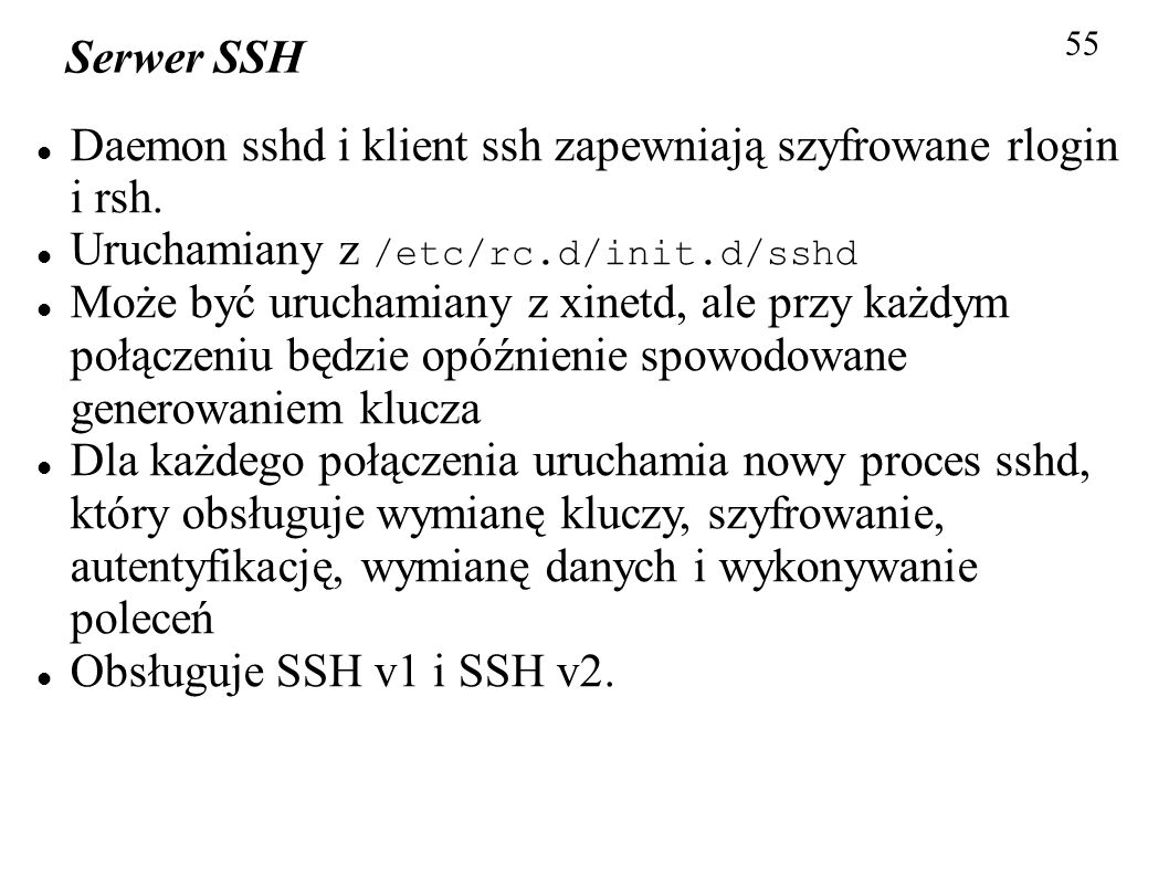 Daemon sshd i klient ssh zapewniają szyfrowane rlogin i rsh.
