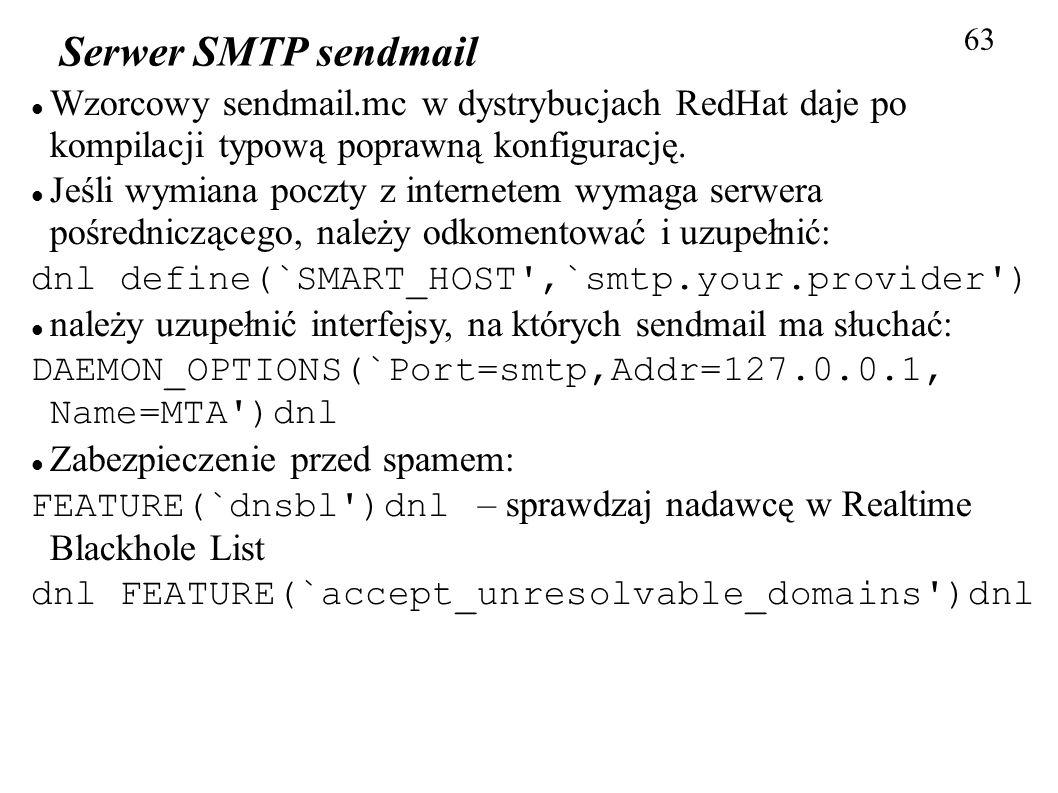 63 Serwer SMTP sendmail. Wzorcowy sendmail.mc w dystrybucjach RedHat daje po kompilacji typową poprawną konfigurację.