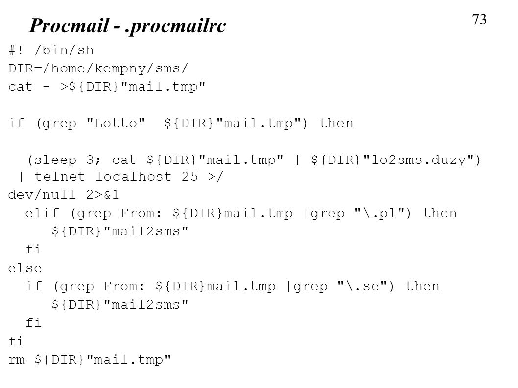 Procmail - .procmailrc 73 #! /bin/sh DIR=/home/kempny/sms/