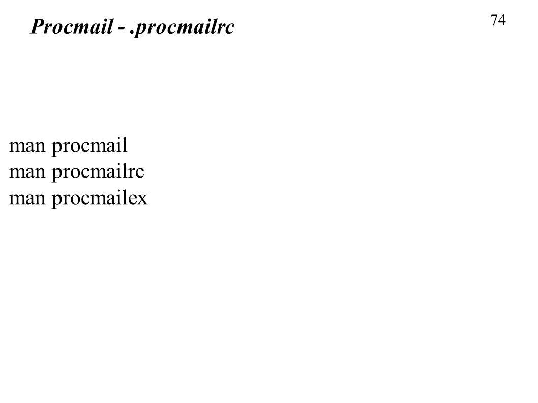 74 Procmail - .procmailrc man procmail man procmailrc man procmailex