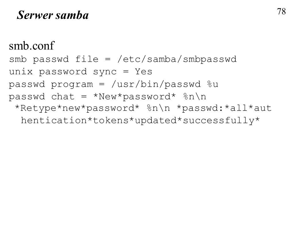 Serwer samba smb.conf smb passwd file = /etc/samba/smbpasswd