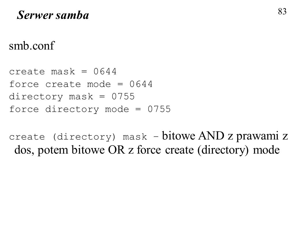 Serwer samba smb.conf create mask = 0644 force create mode = 0644