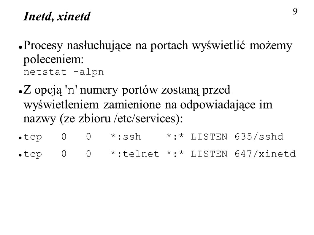 9 Inetd, xinetd. Procesy nasłuchujące na portach wyświetlić możemy poleceniem: netstat -alpn.