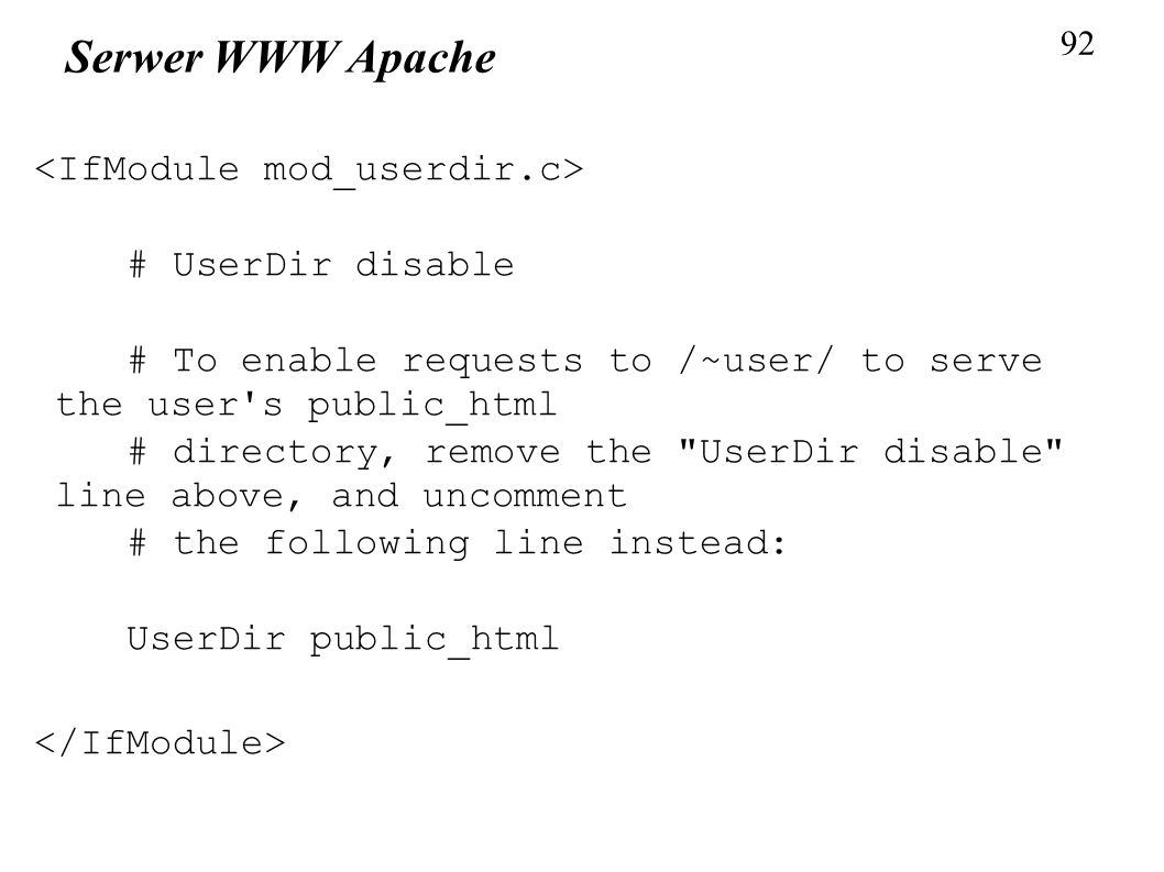 Serwer WWW Apache <IfModule mod_userdir.c> # UserDir disable