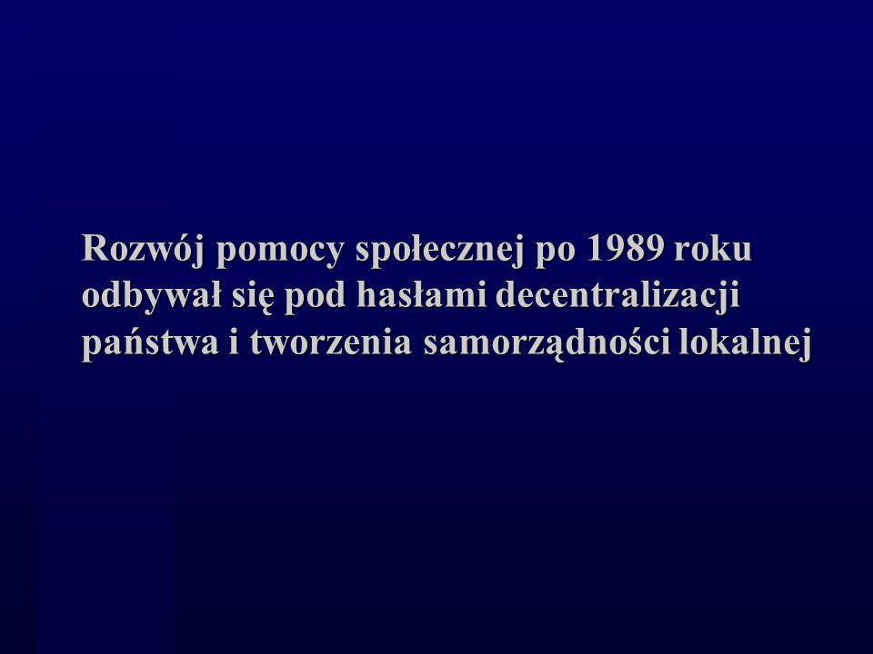 Rozwój pomocy społecznej po 1989 roku odbywał się pod hasłami decentralizacji państwa i tworzenia samorządności lokalnej