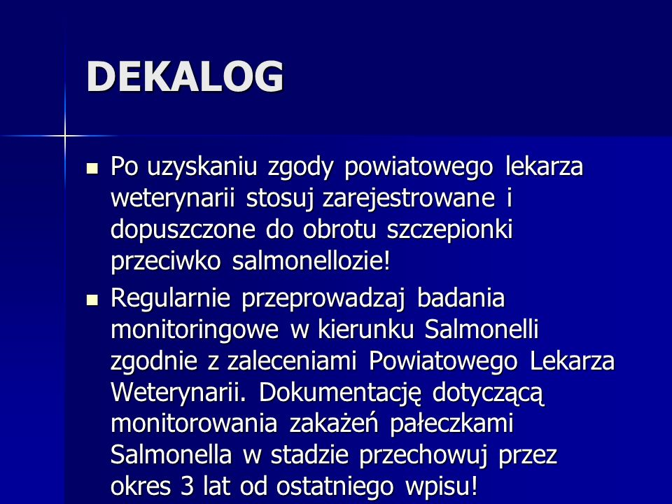 DEKALOG Po uzyskaniu zgody powiatowego lekarza weterynarii stosuj zarejestrowane i dopuszczone do obrotu szczepionki przeciwko salmonellozie!