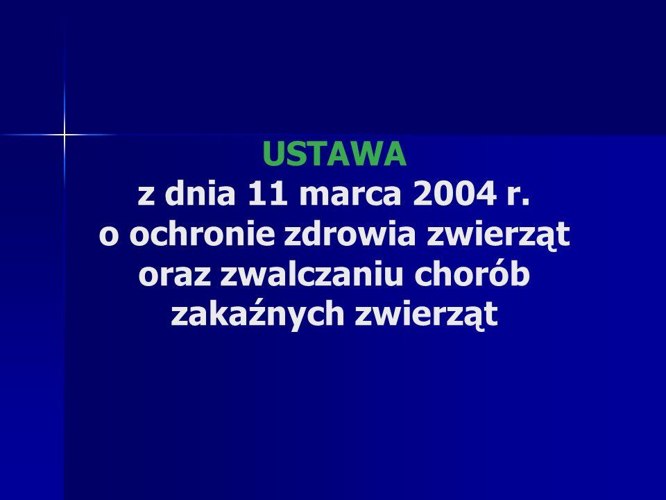 USTAWA z dnia 11 marca 2004 r. o ochronie zdrowia zwierząt oraz zwalczaniu chorób zakaźnych zwierząt