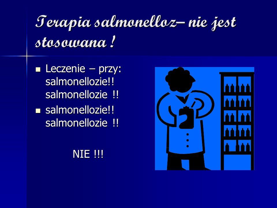 Terapia salmonelloz– nie jest stosowana !