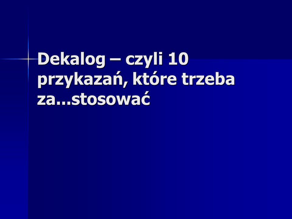 Dekalog – czyli 10 przykazań, które trzeba za...stosować