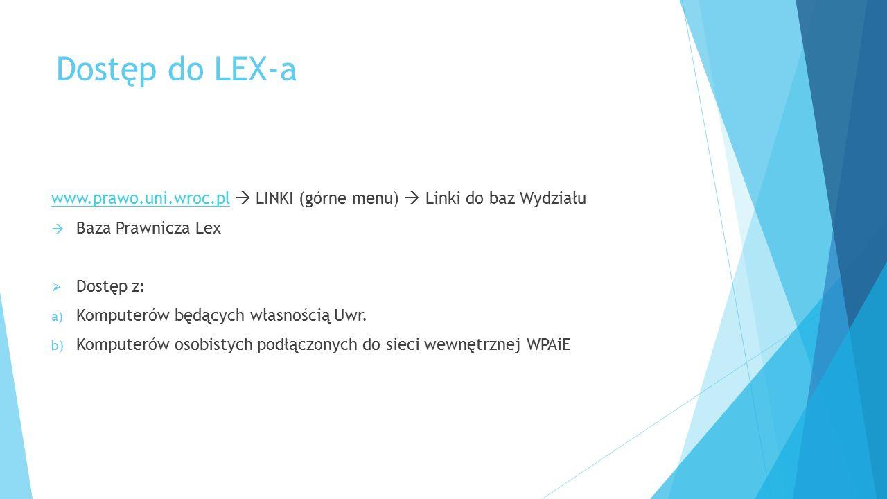 Dostęp do LEX-a www.prawo.uni.wroc.pl  LINKI (górne menu)  Linki do baz Wydziału. Baza Prawnicza Lex.