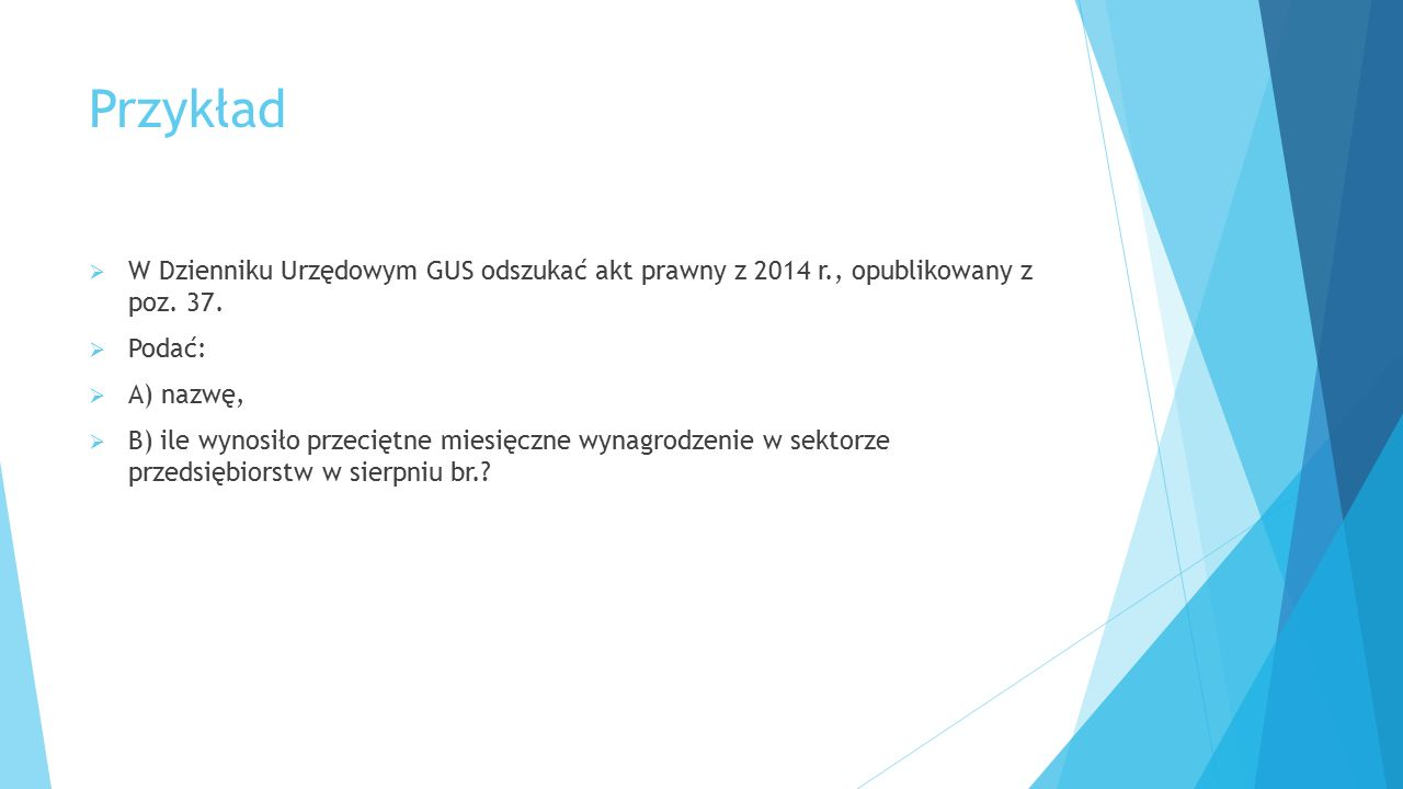 Przykład W Dzienniku Urzędowym GUS odszukać akt prawny z 2014 r., opublikowany z poz. 37. Podać: A) nazwę,