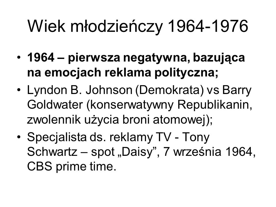 Wiek młodzieńczy 1964-1976 1964 – pierwsza negatywna, bazująca na emocjach reklama polityczna;