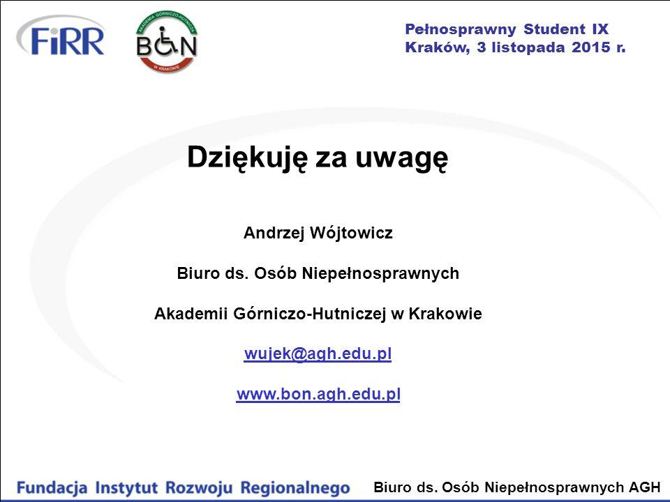 Dziękuję za uwagę Andrzej Wójtowicz Biuro ds. Osób Niepełnosprawnych