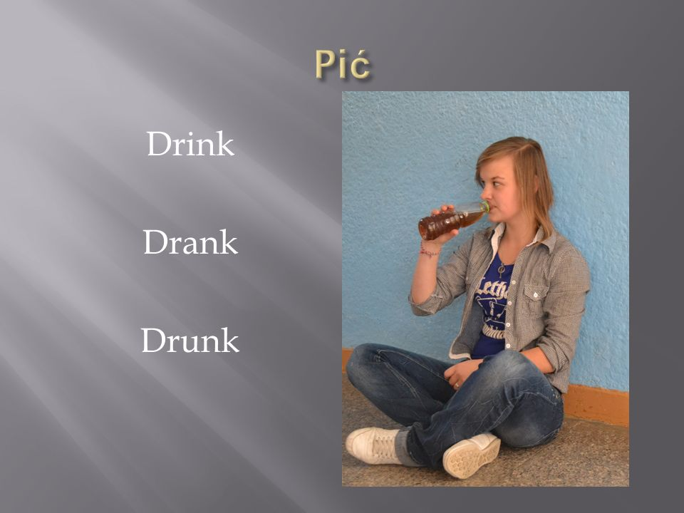 Pić Drink Drank Drunk