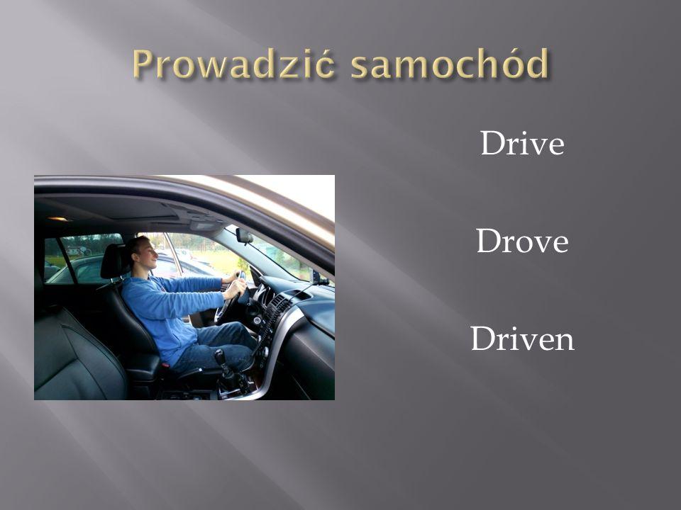 Prowadzić samochód Drive Drove Driven