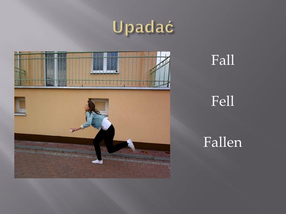 Upadać Fall Fell Fallen
