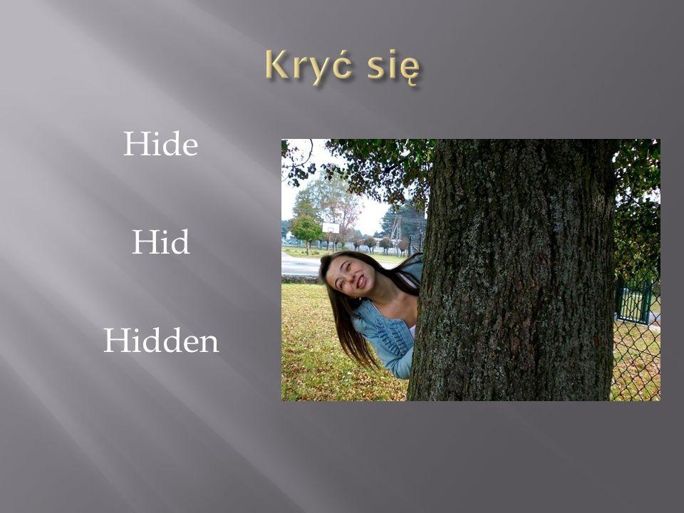 Kryć się Hide Hid Hidden