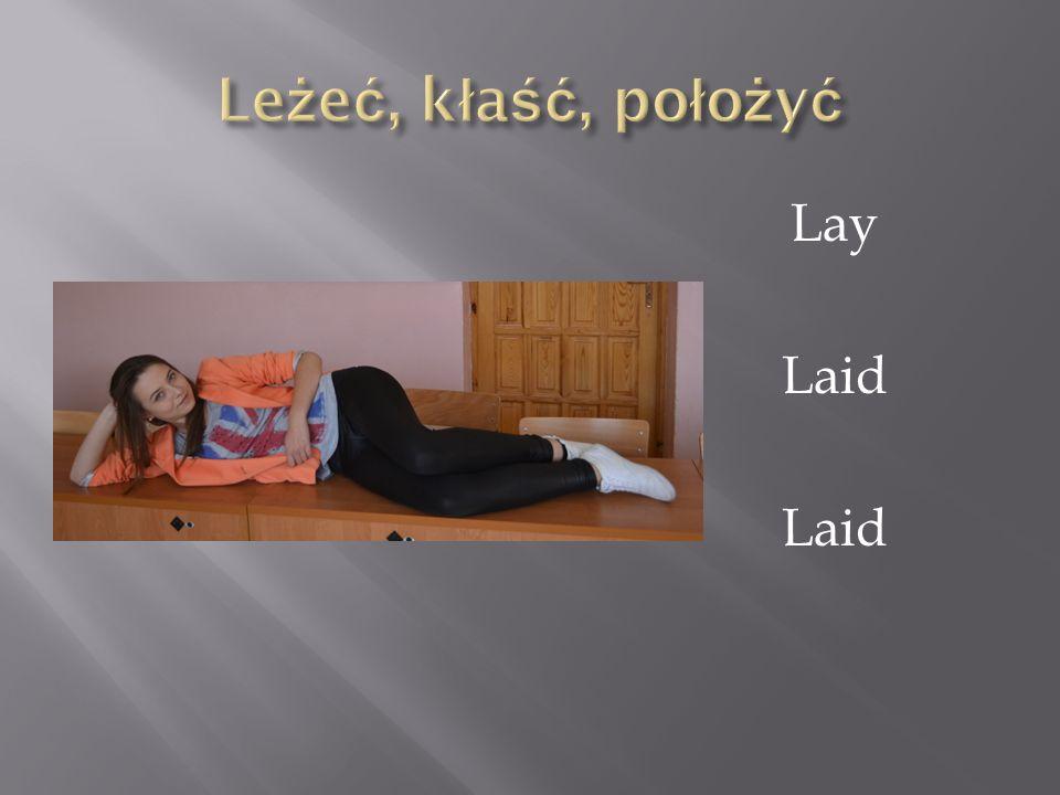 Leżeć, kłaść, położyć Lay Laid