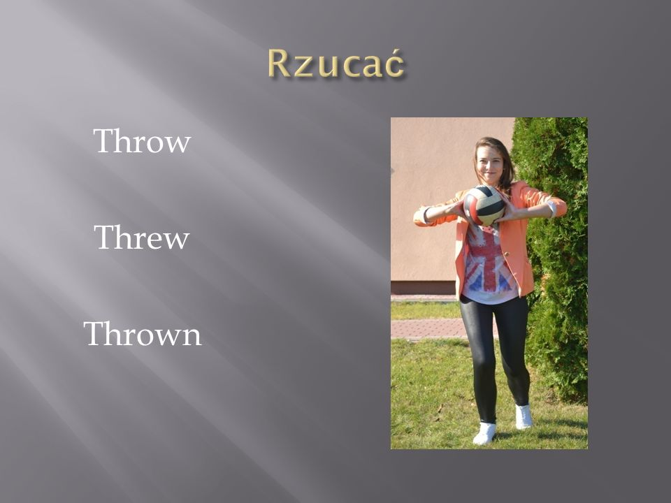 Rzucać Throw Threw Thrown