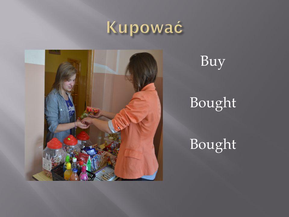 Kupować Buy Bought