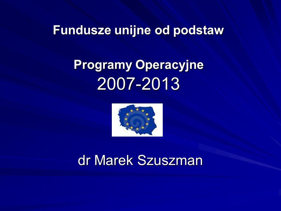 Fundusze unijne od podstaw Programy Operacyjne 2007-2013
