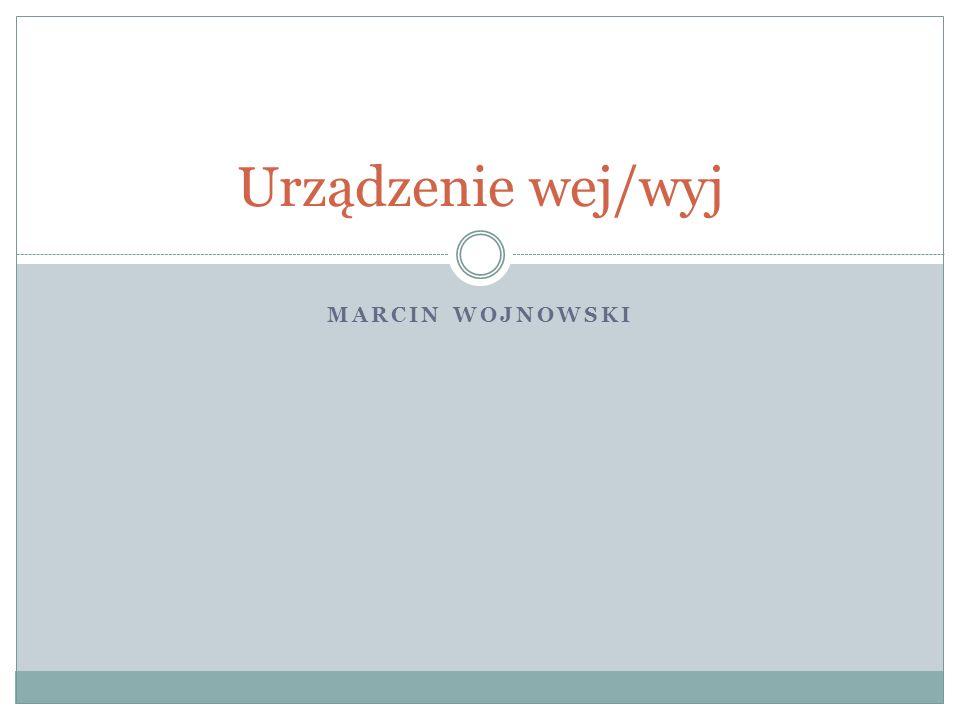 Urządzenie wej/wyj Marcin Wojnowski
