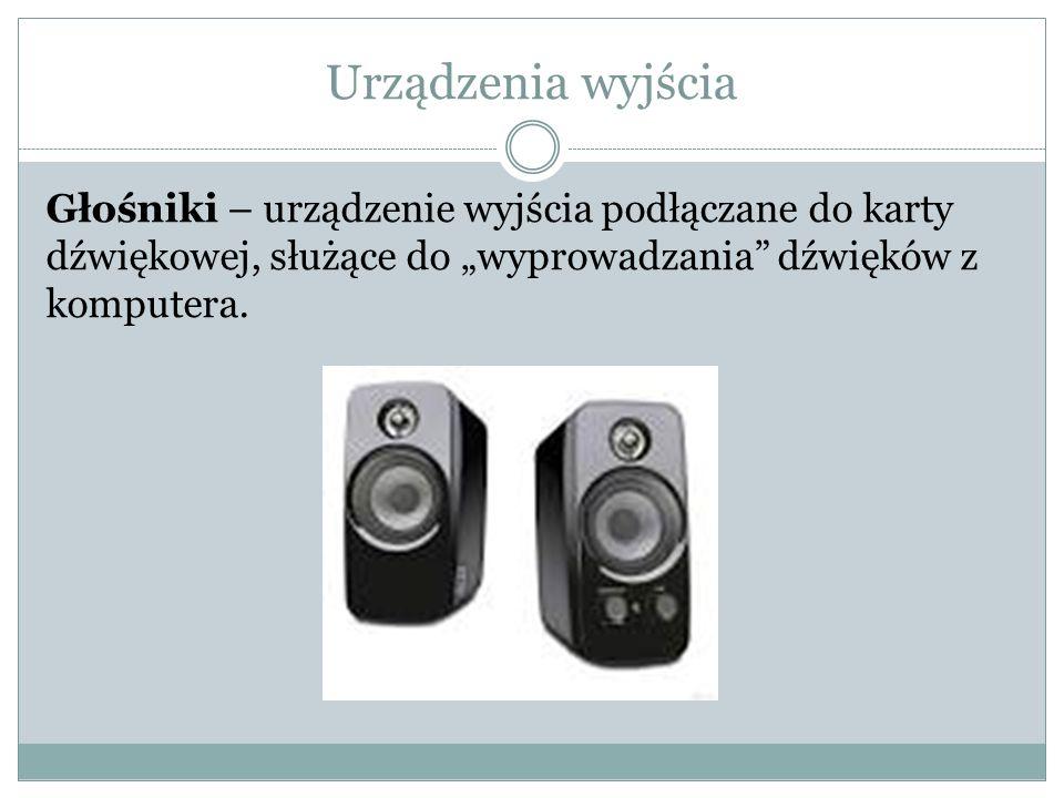 """Urządzenia wyjścia Głośniki – urządzenie wyjścia podłączane do karty dźwiękowej, służące do """"wyprowadzania dźwięków z komputera."""