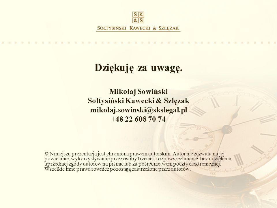 Dziękuję za uwagę. Mikołaj Sowiński Sołtysiński Kawecki & Szlęzak mikolaj.sowinski@skslegal.pl +48 22 608 70 74