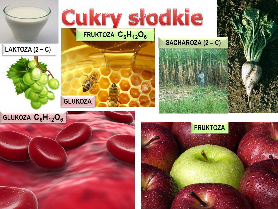 Cukry słodkie FRUKTOZA C6H12O6 SACHAROZA (2 – C) LAKTOZA (2 – C)