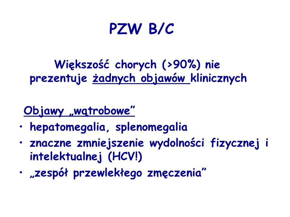 """PZW B/C Większość chorych (>90%) nie prezentuje żadnych objawów klinicznych. Objawy """"wątrobowe hepatomegalia, splenomegalia."""