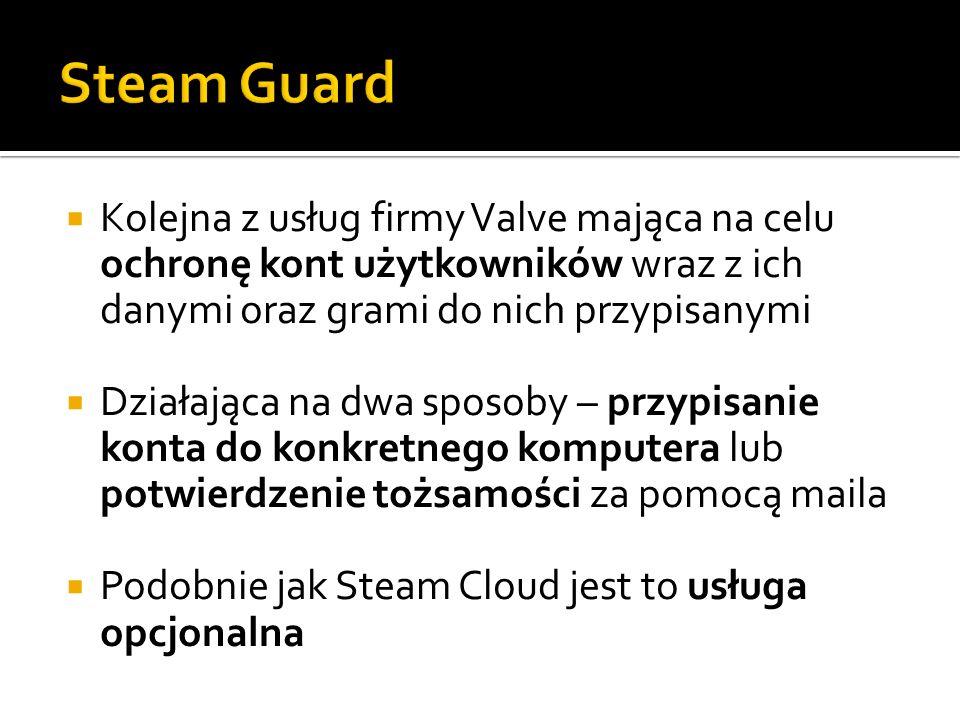 Steam Guard Kolejna z usług firmy Valve mająca na celu ochronę kont użytkowników wraz z ich danymi oraz grami do nich przypisanymi.
