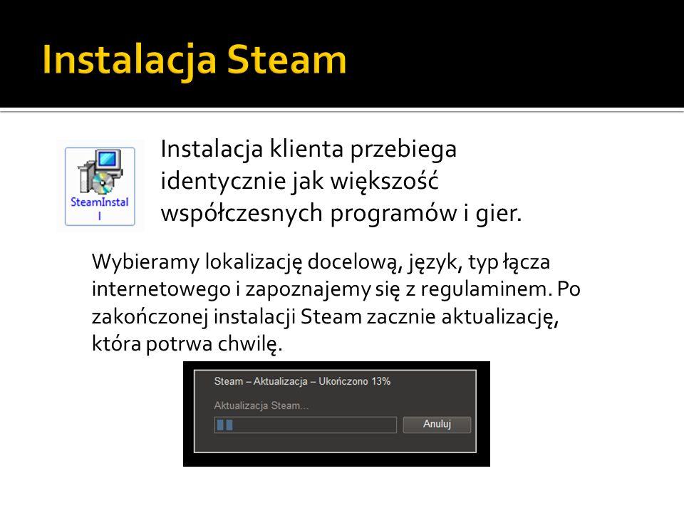 Instalacja Steam Instalacja klienta przebiega identycznie jak większość współczesnych programów i gier.