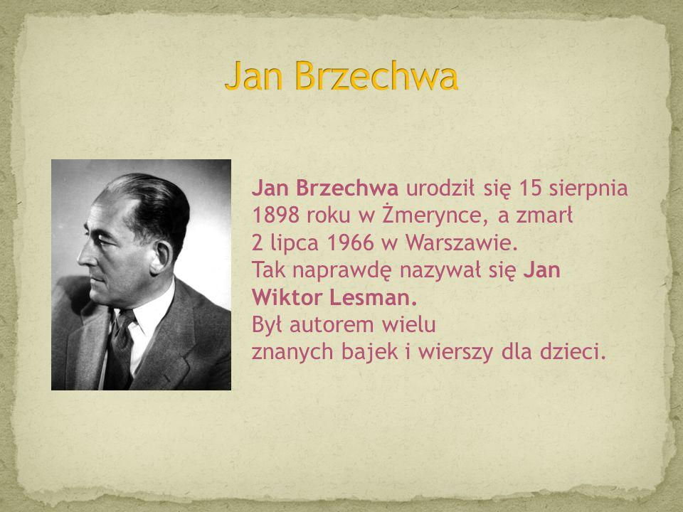 Jan Brzechwa Jan Brzechwa urodził się 15 sierpnia 1898 roku w Żmerynce, a zmarł. 2 lipca 1966 w Warszawie.