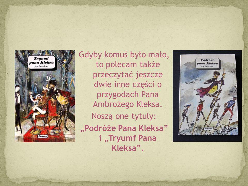 Gdyby komuś było mało, to polecam także przeczytać jeszcze dwie inne części o przygodach Pana Ambrożego Kleksa.