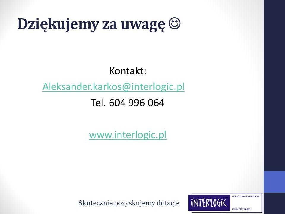 Dziękujemy za uwagę  Kontakt: Aleksander.karkos@interlogic.pl