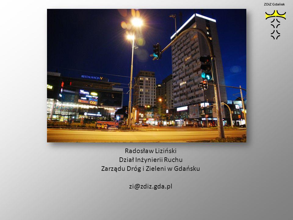 ZDiZ Gdańsk DZIĘKUJĘ ZA UWAGĘ Radosław Liziński Dział Inżynierii Ruchu Zarządu Dróg i Zieleni w Gdańsku zi@zdiz.gda.pl.