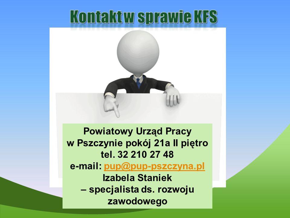 Kontakt w sprawie KFS Powiatowy Urząd Pracy w Pszczynie pokój 21a II piętro. tel. 32 210 27 48. e-mail: pup@pup-pszczyna.pl.